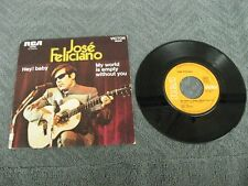 Jose Feliciano hey baby / my world is empty without you 45 Record Vinyl Album 7""