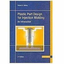 Plastic Part Design for Injection Molding: An Introduction: By Robert A Malloy