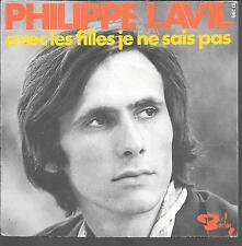 "45 TOURS / 7"" SINGLE--PHILIPPE LAVIL--AVEC LES FILLES JE NE SAIS PAS"