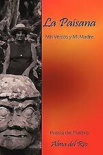 La Paisana : Mis Versos y Mi Madre by Alma del Rio (2010, Hardcover)