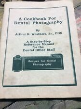 Cookbook For Dental Photography By ARTHUR K. WEATHERS, JR., DDS Reference manual