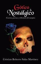 G�tico and Nost�lgico : (Cuentos, Poemas y Reflexiones Del Vampiro) by...
