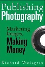 Publishing Photography: Marketing Images, Making Money-ExLibrary
