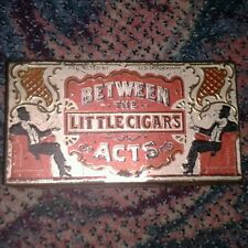 Vintage tin early 1900  BETWEEN THE ACTS LITTLE CIGARs  Rectangle EMBOSSED top