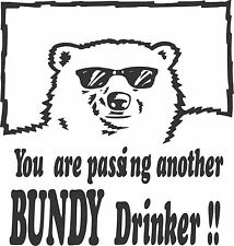 You Are Passing Another Bundy Drinker 200 x 190  Quality Sticker UV rated