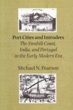 Port Cities and Intruders: The Swahili Coast, India, and Portugal in the Early M