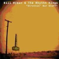"""BILL WYMANS RHYTHM KINGS """"STRUTTIN OUR STUFF"""" CD NEW"""