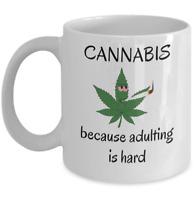 Ganja coffee mug - Cannabis because adulting is hard Funny weed stoner 420 gift