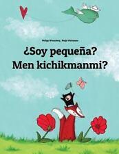 ¿Soy Pequeña? Men Kichikmanmi? : Libro Infantil Ilustrado Español-Uzbeko...