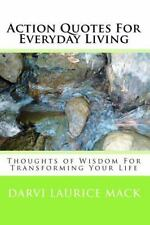 Action Quotes for Everyday Living : Thoughts of Wisdom for Transforming Your...