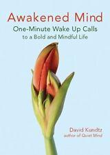 Awakened Mind: One-Minute Wake Up Calls to a Bold and Mindful Life Kundtz, Davi