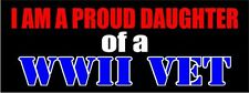 I Am A Proud Daughter Of A WWII Vet Bumper Sticker World War Two