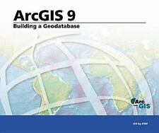 Building a Geodatabase: ArcGIS 9