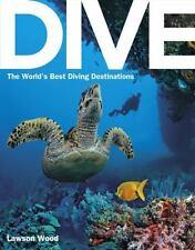 Dive: the World's Best Dive Destinations by Lawson Wood (2014, Paperback)