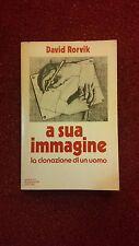 A SUA IMMAGINE, LA CLONAZIONE DI UN UOMO - DAVID RORVIK - MONDADORI1a ED. 1978