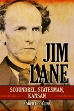 Jim Lane : Scoundrel, Statesman, Kansan by Robert Collins (2007, Hardcover)