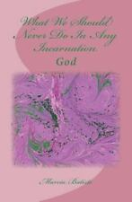 What We Should Never Do in Any Incarnation : God by Marcia Batiste (2014,...