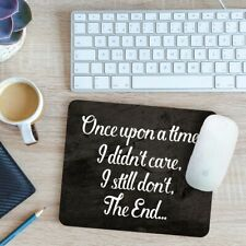 Once Upon A Time, I Didnt Care, I Still Don't, The End Mouse Mat Pad 24cm x 19cm