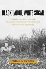 Black Labor, White Sugar: Caribbean Braceros and Their Struggle for Power in the