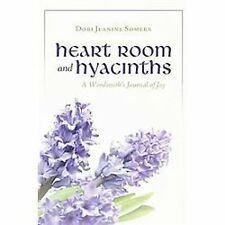 Heart Room and Hyacinths : A Wordsmith's Journal of Joy by Dori Jeanine...