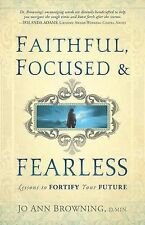 Faithful, Focused and Fearless : Lessons to Fortify Your Future by Jo Ann...