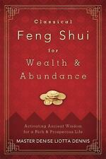Classical Feng Shui for Wealth & Abundance: Activating Ancient Wisdom for a Rich