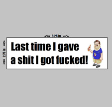 TOURETTES GUY - Funny Quote Bumper Sticker Last Time I gave A sh*t I got f*cked