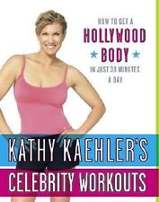 Kathy Kaehler's Celebrity Workouts : How to Get a Hollywood Body in Just 30...