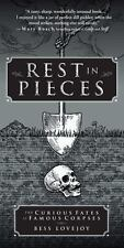 Rest in Pieces : The Curious Fates of Famous Corpses by Bess Lovejoy (2016,...