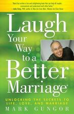 Laugh Your Way to a Better Marriage : Unlocking the Secrets to Life,(Vgood,PB)