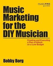 Music Marketing for the DIY Musician: Creating and Executing a Plan of Attack on