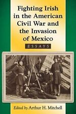 Fighting Irish in the American Civil War and the Invasion of Mexico : Essays...