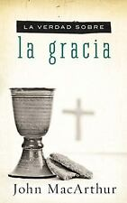 La Verdad Sobre la Gracia by John MacArthur (2012, Paperback)