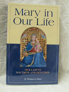 Mary in Our Life Our Lady in Doctrine and Devotion by Rev William Most
