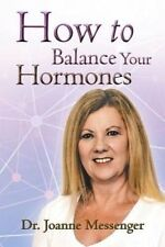 How to Balance Your Hormones by Dr Joanne Messenger NEW