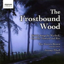 Tim Travers-Brown : The Frostbound Wood: British Songs By Warlock, Howells,