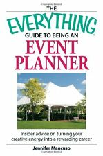 The Everything Guide to Being an Event Planner: Insider Advice on Turning Your C