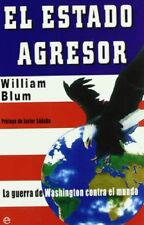 El estado agresor : la guerra de Washington contra el mundo by William Blum