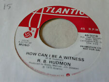 R.B. Hudmon 45 How Can I Be a Witness Atlantic Promo 70s Crossover Soul VG++