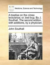 A Treatise on the Cimex Lectularius; or, Bed Bug by J Southall the Second.