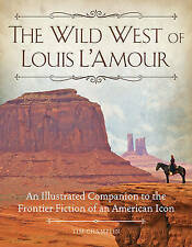The Wild West of Louis L'Amour: An Illustrated Companion to the Frontier Fiction of an American Icon by Tim Champlin (Hardback, 2015)