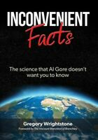 Inconvenient Facts : The Science That Al Gore Doesn't Want You to Know, Paper...
