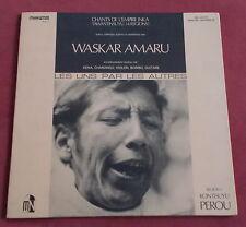 WASKAR AMARU   LP ORIG FR LES UNS PAR LES AUTRES  PEROU  CHANTS DE L EMPIRE INKA