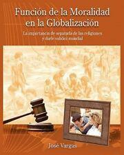 Función de la Moralidad en la Globalización : La importancia de separarla de...