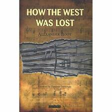 How the West Was Lost - Paperback NEW Alexander Boot( 2015-09-30
