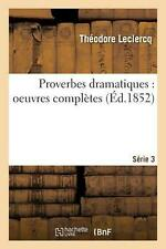 Proverbes dramatiques : oeuvres compl: Oeuvres Completes Serie 3 by LECLERCQ-T (