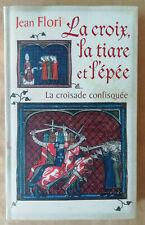 La Croix La Tiare et l'Epée La Croisade Confisquée Jean FLORI éd Le Club 2010