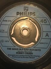 "1973 BOBBY CRUSH 7"" 45 - THE GOOD OLD BAD OLD DAYS / BOB-CAT - PHILIPS 6006 273"