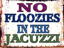 NO FLOOZIES IN THE JACUZZI METAL SIGN RETRO STYLE 12x16in 30X40cm pool hot tub