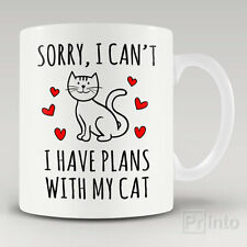 Funny novelty mug SORRY I CAN'T, I HAVE PLANS WITH MY CAT gift for cat's lady